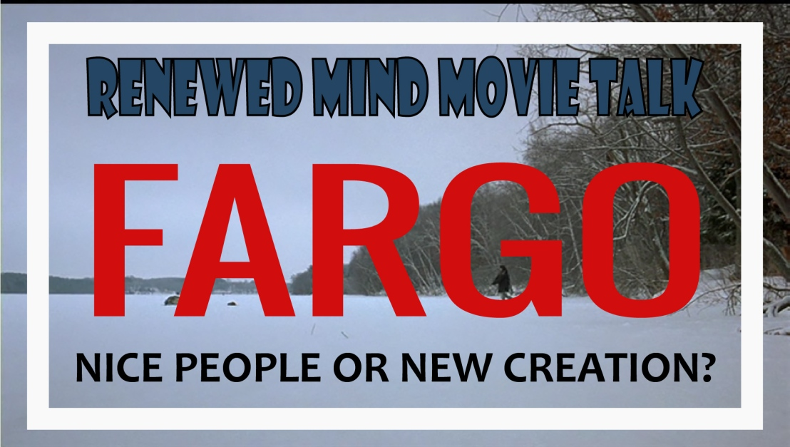 Fargo – Nice People or New Creation? (Renewed Mind Movie Talk, Episode 06)