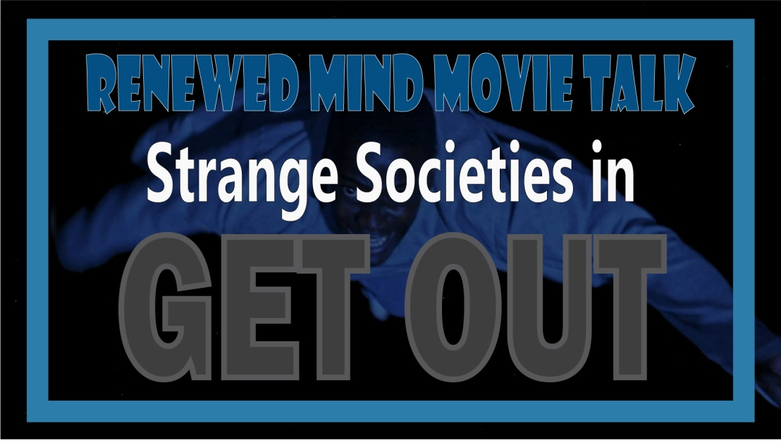 Renewed Mind Movie Talk, Episode 04 – Strange Societies in Get Out