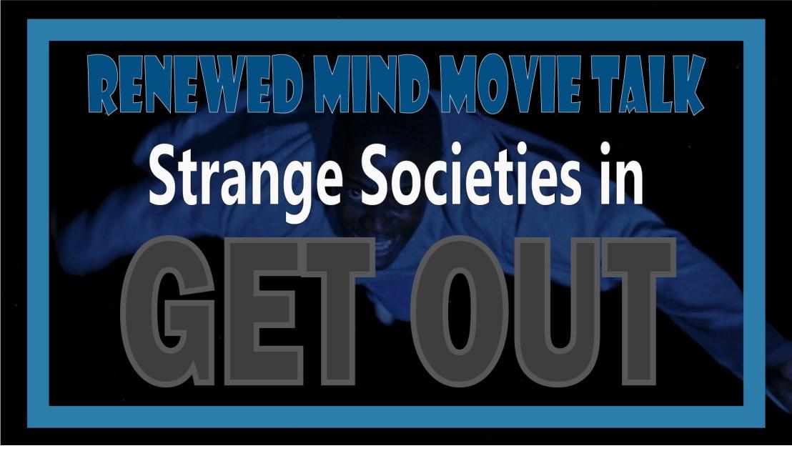 Renewed Mind Movie Talk, Episode 04 – Strange Societies in GetOut