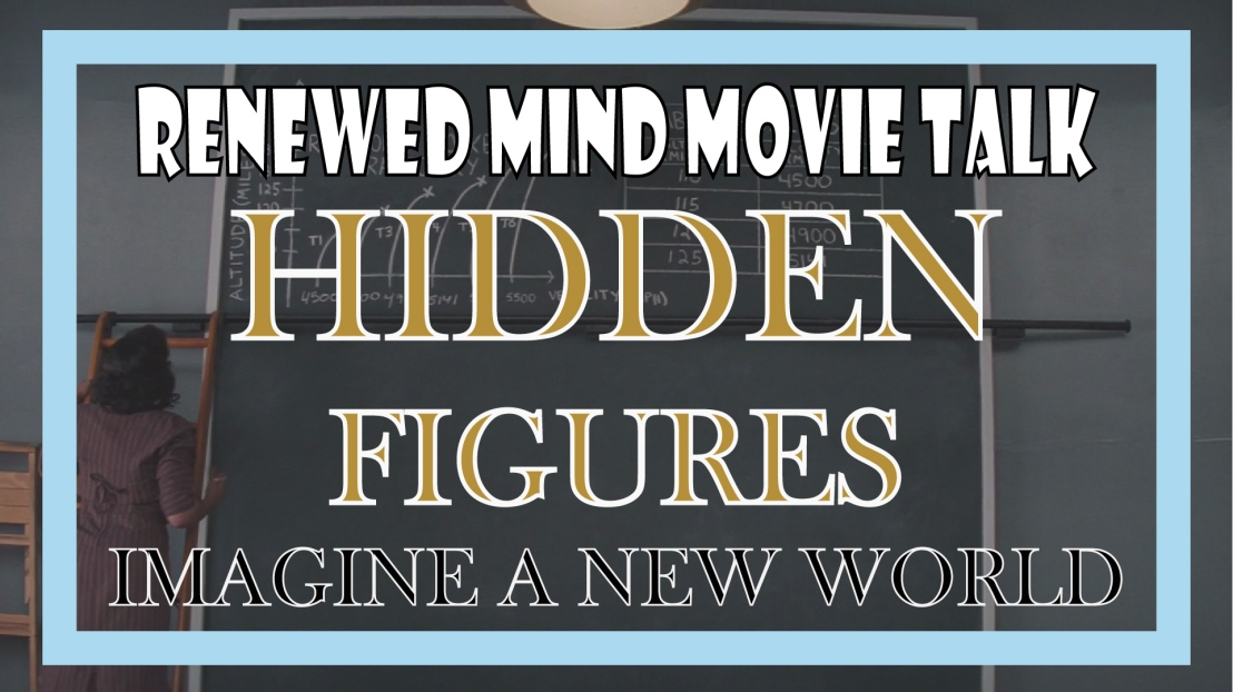 """Hidden Figures – Imagine a New World"" (Renewed Mind Movie Talk, Episode 05)"