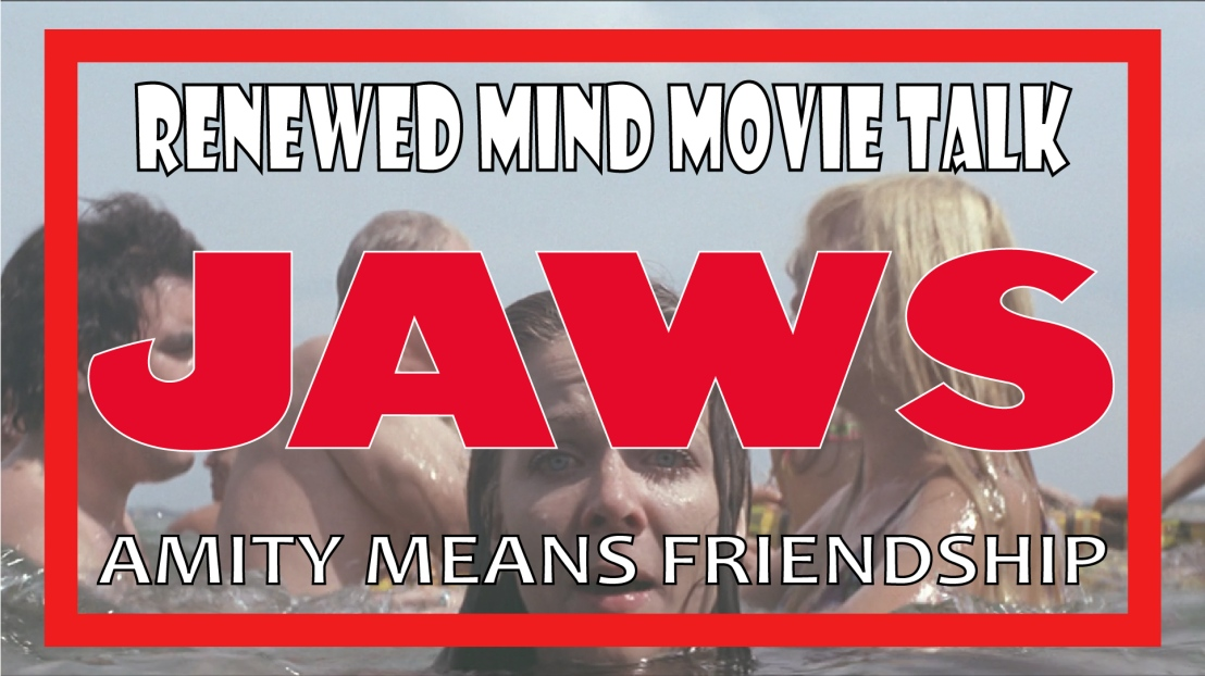 JAWS: Amity Means Friendship (Renewed Mind Movie Talk, Episode 07)